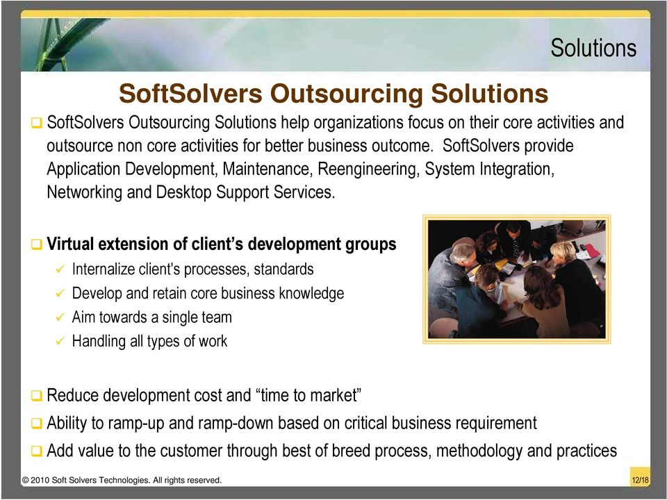 Virtual extension of client s development groups Internalize client's processes, standards Develop and retain core business knowledge Aim towards a single team Handling all types of work