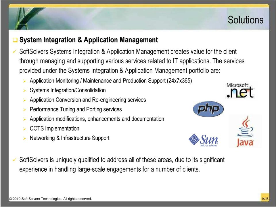 The services provided under the Systems Integration & Application Management portfolio are: Application Monitoring / Maintenance and Production Support (24x7x365) Systems Integration/Consolidation