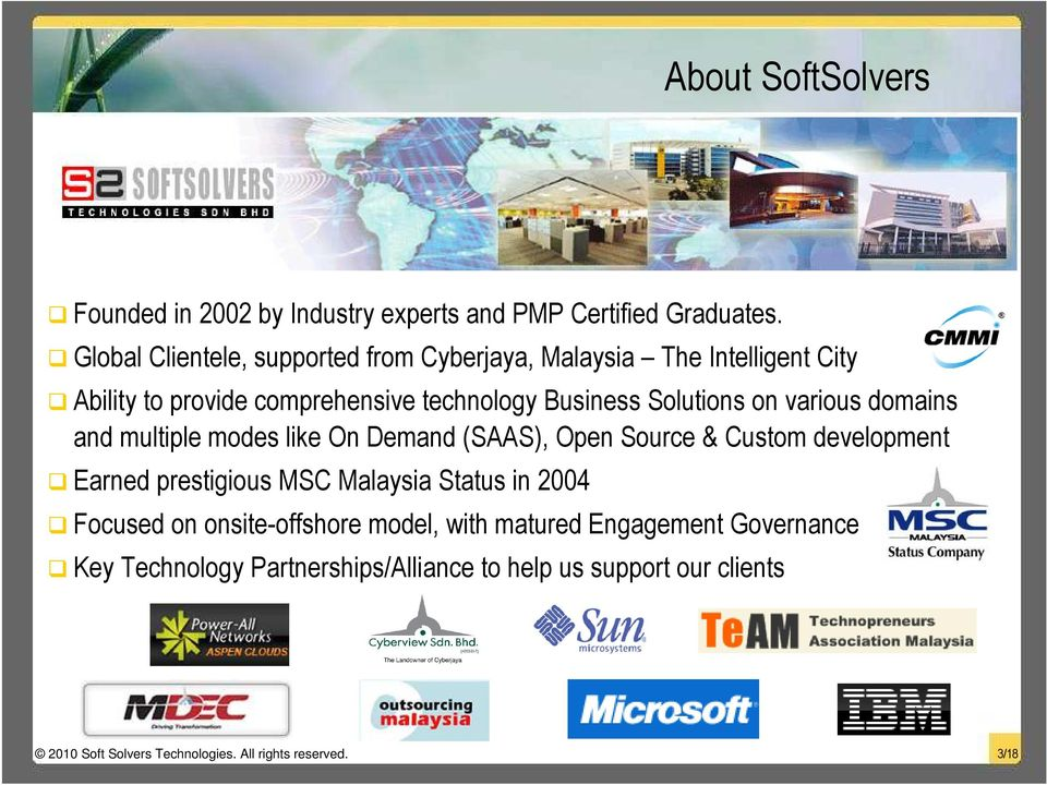 on various domains and multiple modes like On Demand (SAAS), Open Source & Custom development Earned prestigious MSC Malaysia Status in
