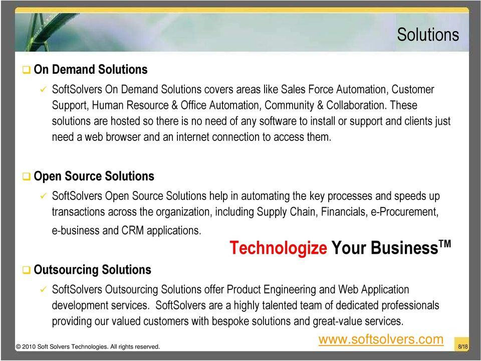 Open Source Solutions SoftSolvers Open Source Solutions help in automating the key processes and speeds up transactions across the organization, including Supply Chain, Financials, e-procurement,