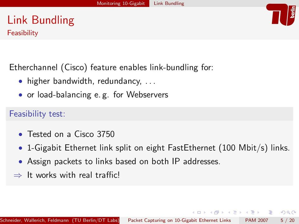 for Webservers Feasibility test: Tested on a Cisco 375 1-Gigabit Ethernet link split on eight FastEthernet (1 Mbit/s)