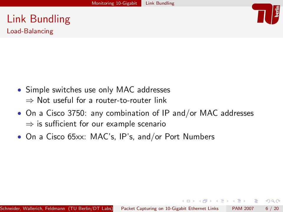 addresses is sufficient for our example scenario On a Cisco 65xx: MAC s, IP s, and/or Port Numbers