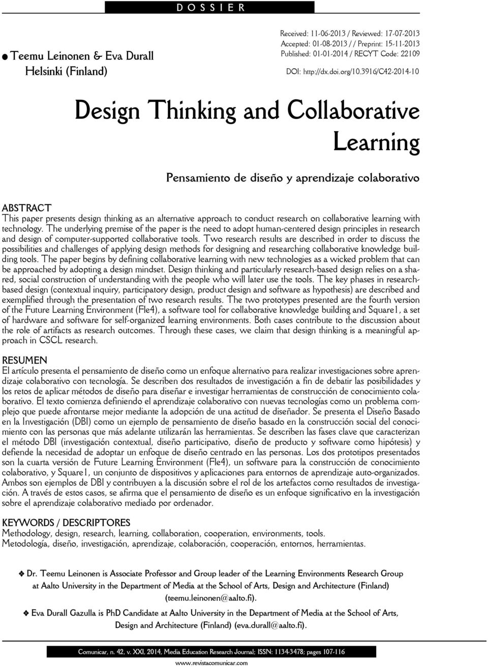 3916/c42-2014-10 Design Thinking and Collaborative Learning Pensamiento de diseño y aprendizaje colaborativo ABSTRACT This paper presents design thinking as an alternative approach to conduct