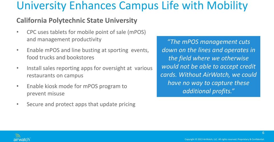 on campus Enable kiosk mode for mpos program to prevent misuse Secure and protect apps that update pricing The mpos management cuts down on the lines and