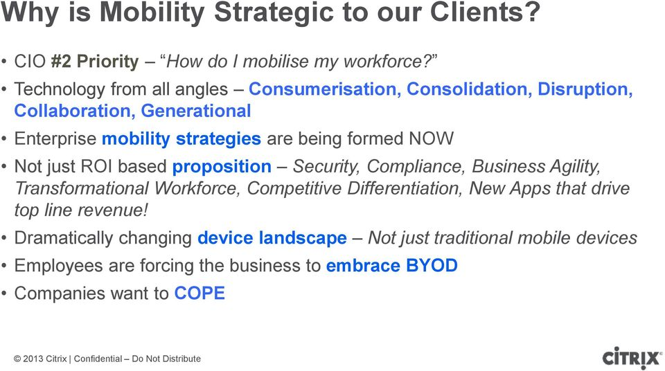 being formed NOW Not just ROI based proposition Security, Compliance, Business Agility, Transformational Workforce, Competitive