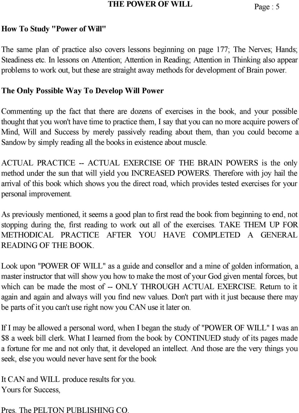 The Only Possible Way To Develop Will Power Commenting up the fact that there are dozens of exercises in the book, and your possible thought that you won't have time to practice them, I say that you