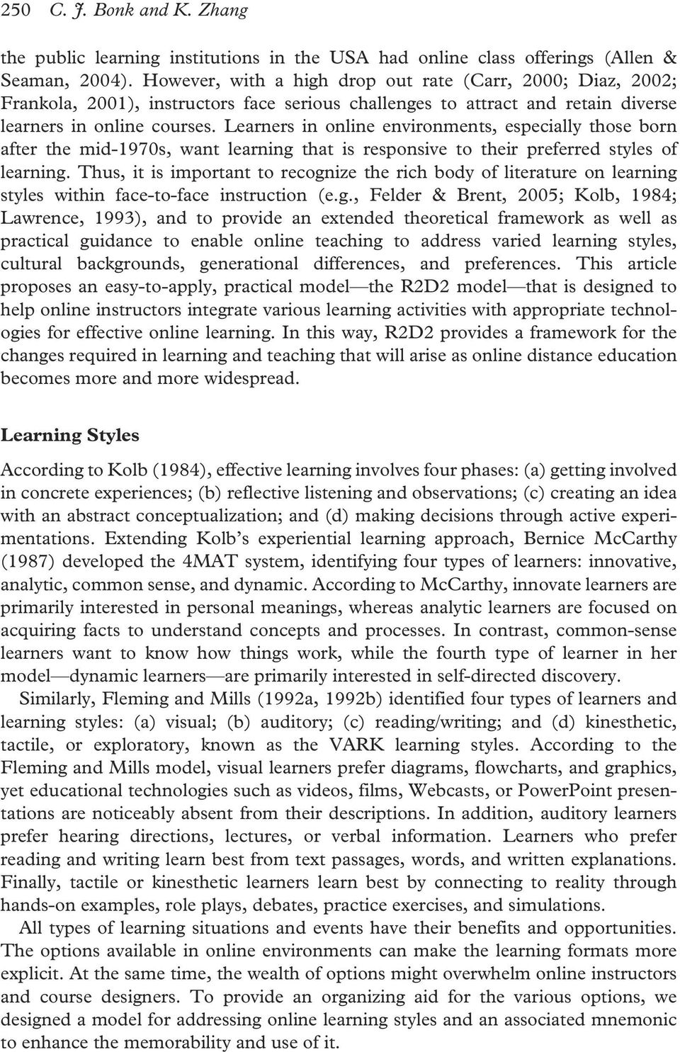Learners in online environments, especially those born after the mid-1970s, want learning that is responsive to their preferred styles of learning.