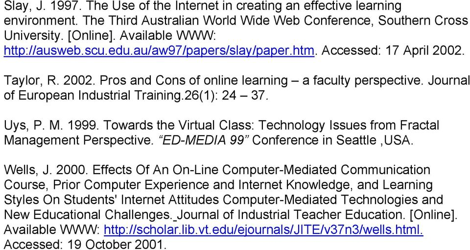 M. 1999. Towards the Virtual Class: Technology Issues from Fractal Management Perspective. ED-MEDIA 99 Conference in Seattle,USA. Wells, J. 2000.