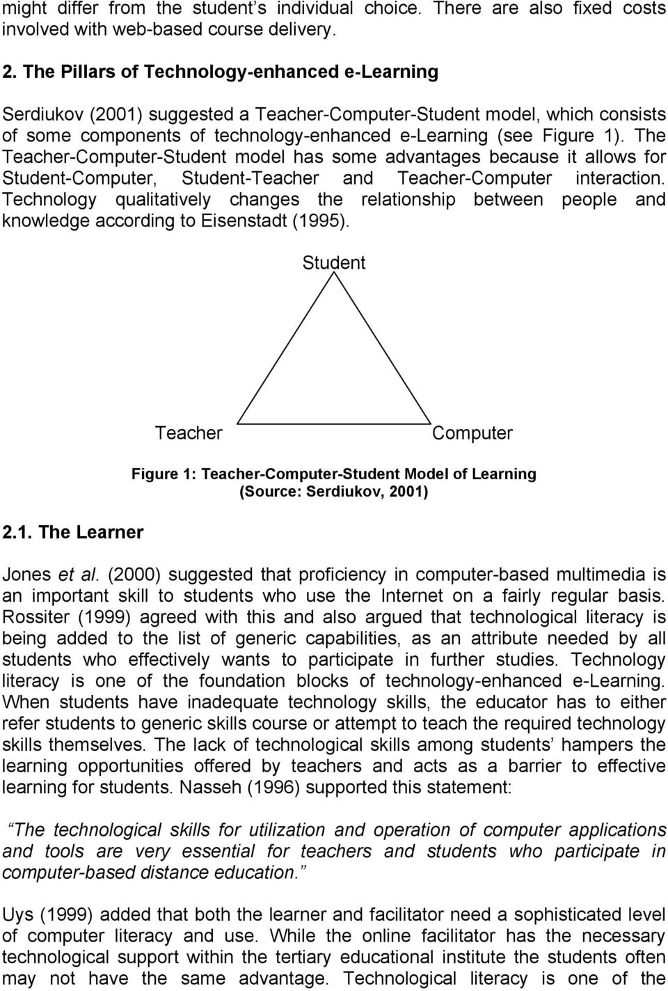 The Teacher-Computer-Student model has some advantages because it allows for Student-Computer, Student-Teacher and Teacher-Computer interaction.