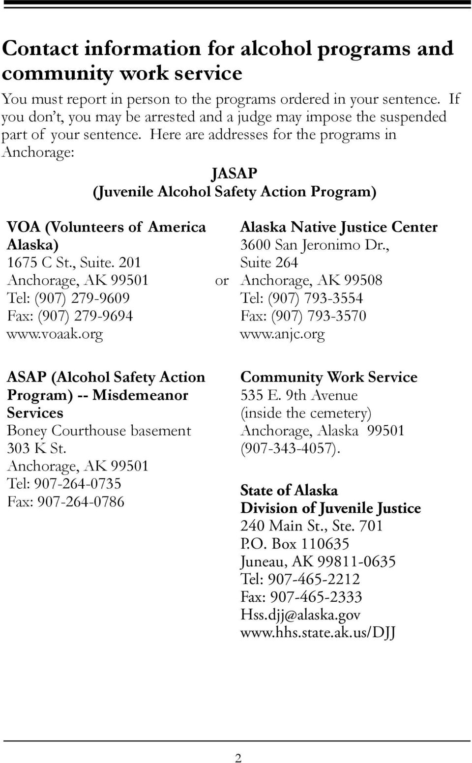 Here are addresses for the programs in Anchorage: JASAP (Juvenile Alcohol Safety Action Program) VOA (Volunteers of America Alaska) 1675 C St., Suite.