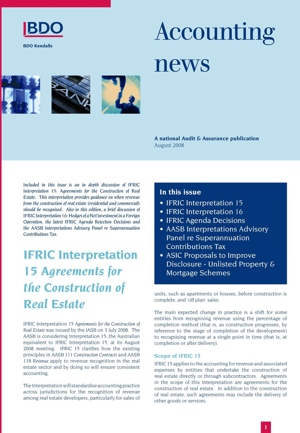 Also in this edition, a brief discussion of IFRIC Interpretation 16: Hedges of a Net Investment in a Foreign Operation, the latest IFRIC Agenda Rejection Decisions and the AASB Interpretations