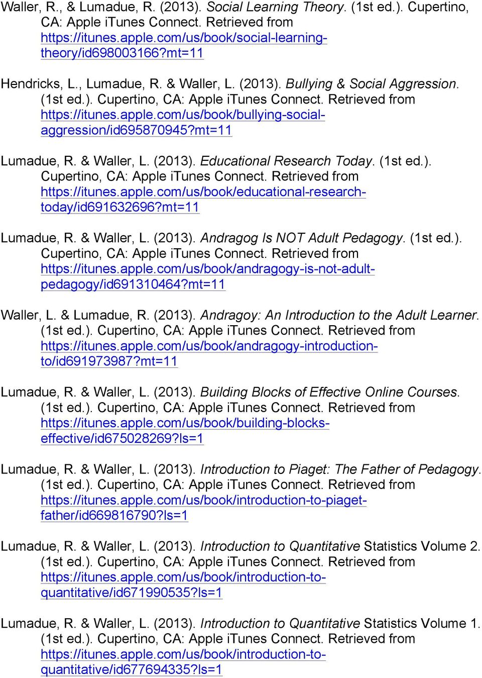 com/us/book/bullying-socialaggression/id695870945?mt=11 Lumadue, R. & Waller, L. (2013). Educational Research Today. (1st ed.). Cupertino, CA: Apple itunes Connect. Retrieved from https://itunes.