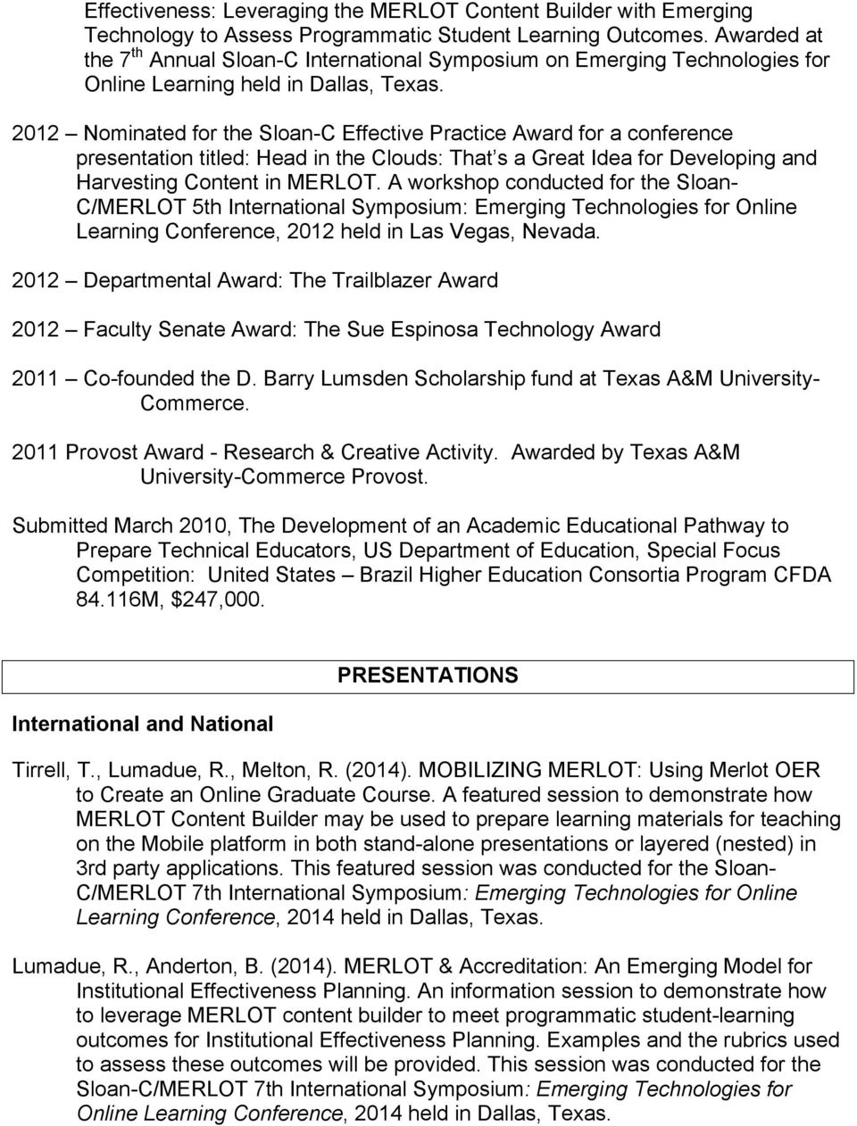 2012 Nominated for the Sloan-C Effective Practice Award for a conference presentation titled: Head in the Clouds: That s a Great Idea for Developing and Harvesting Content in MERLOT.