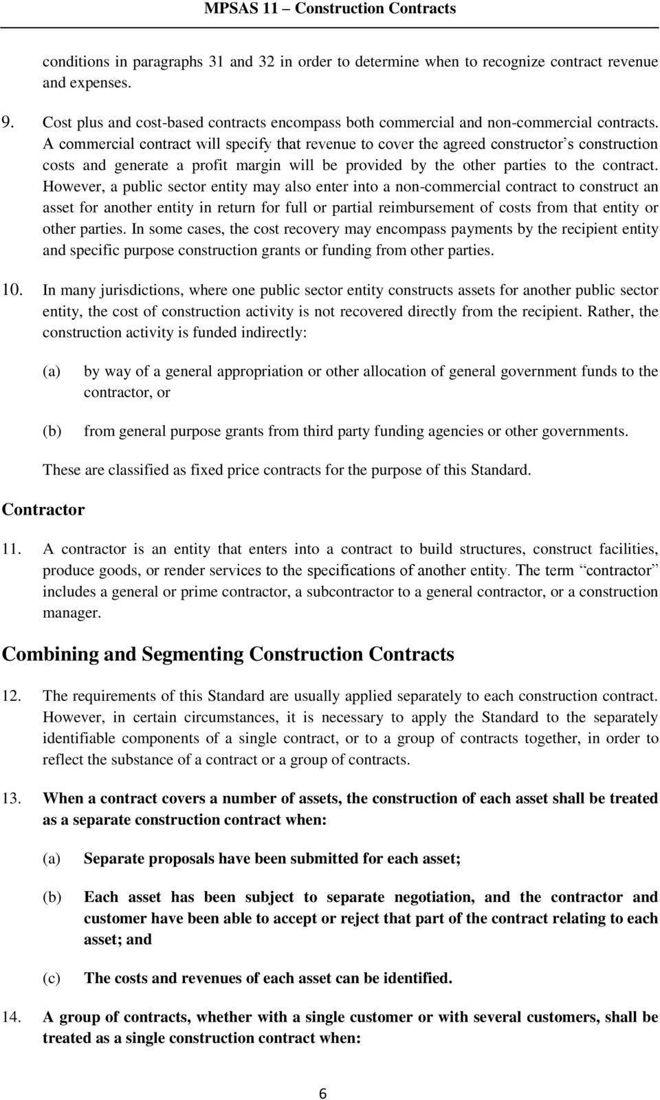 However, a public sector entity may also enter into a non-commercial contract to construct an asset for another entity in return for full or partial reimbursement of costs from that entity or other