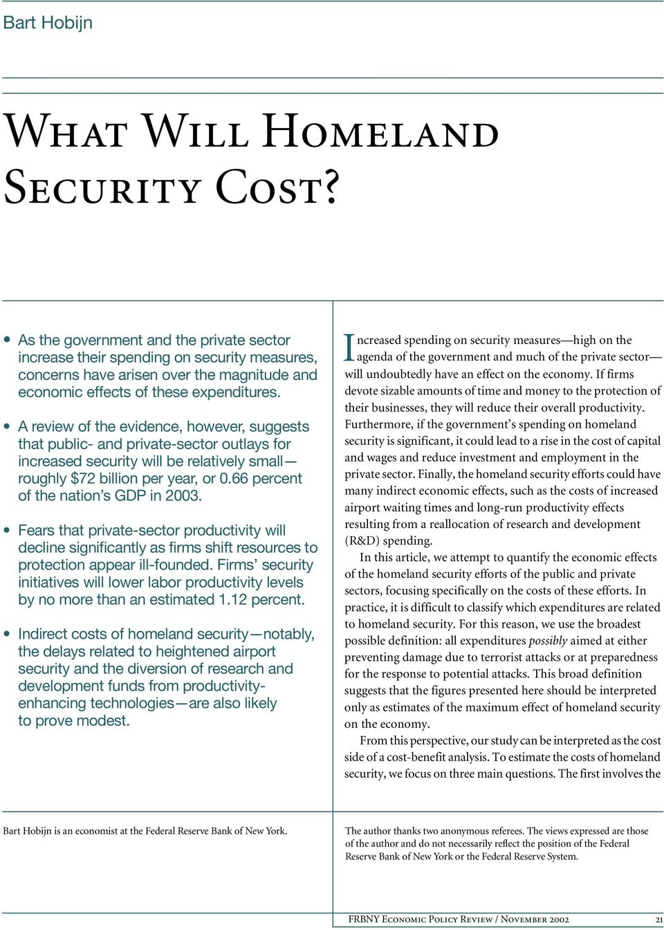 A review of the evidence, however, suggests that public- and private-sector outlays for increased security will be relatively small roughly $72 billion per year, or 0.