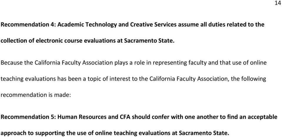 Because the California Faculty Association plays a role in representing faculty and that use of online teaching evaluations has been a topic