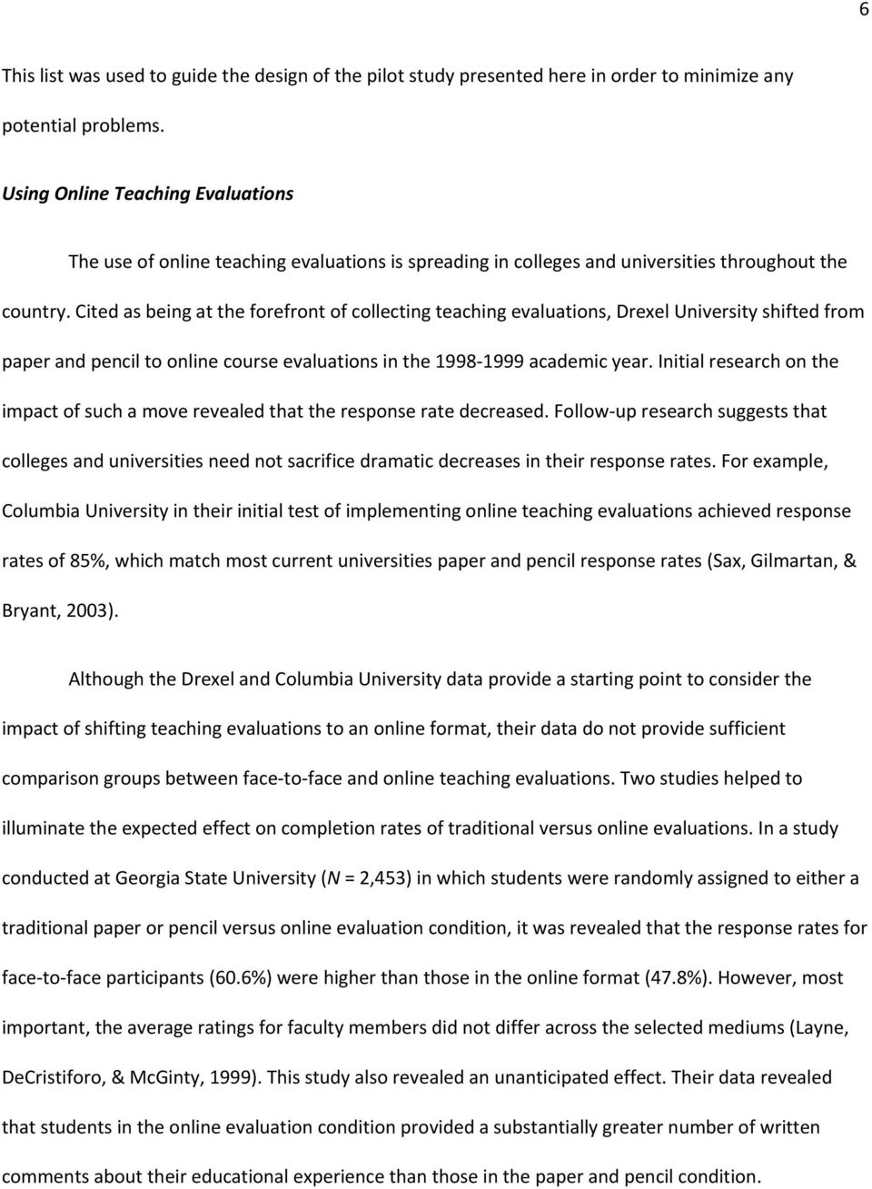 Cited as being at the forefront of collecting teaching evaluations, Drexel University shifted from paper and pencil to online course evaluations in the 1998-1999 academic year.