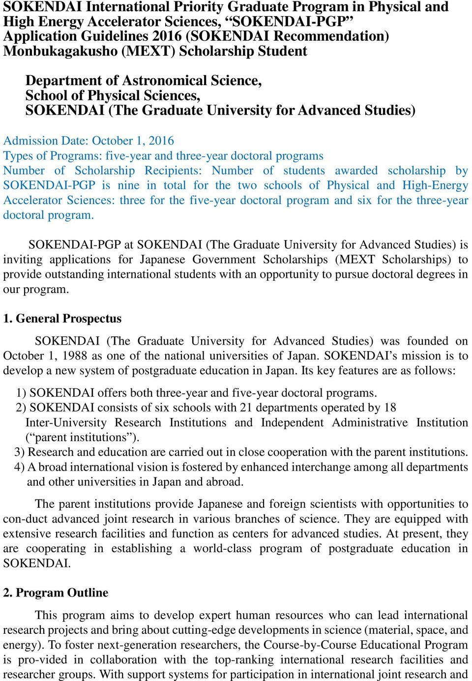 three-year doctoral programs Number of Scholarship Recipients: Number of students awarded scholarship by SOKENDAI-PGP is nine in total for the two schools of Physical and High-Energy Accelerator