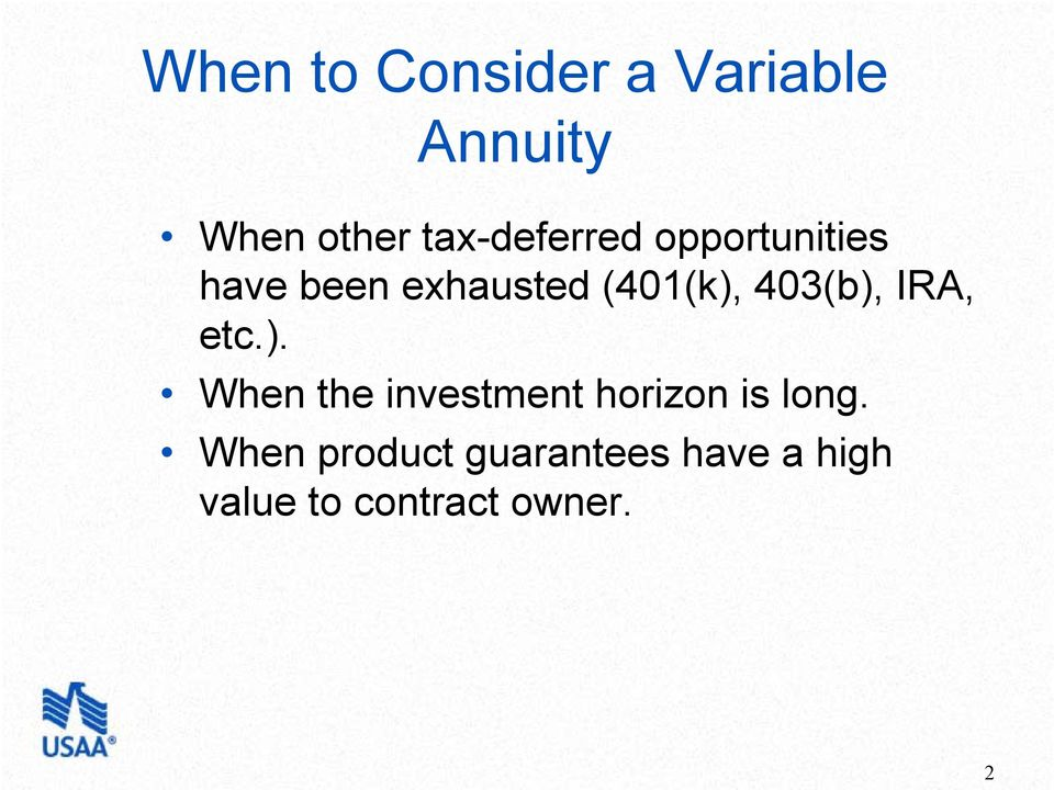 403(b), IRA, etc.). When the investment horizon is long.