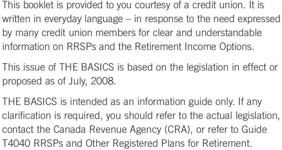 RRSPs and the Retirement Income Options. This issue of THE BASICS is based on the legislation in effect or proposed as of July, 2008.