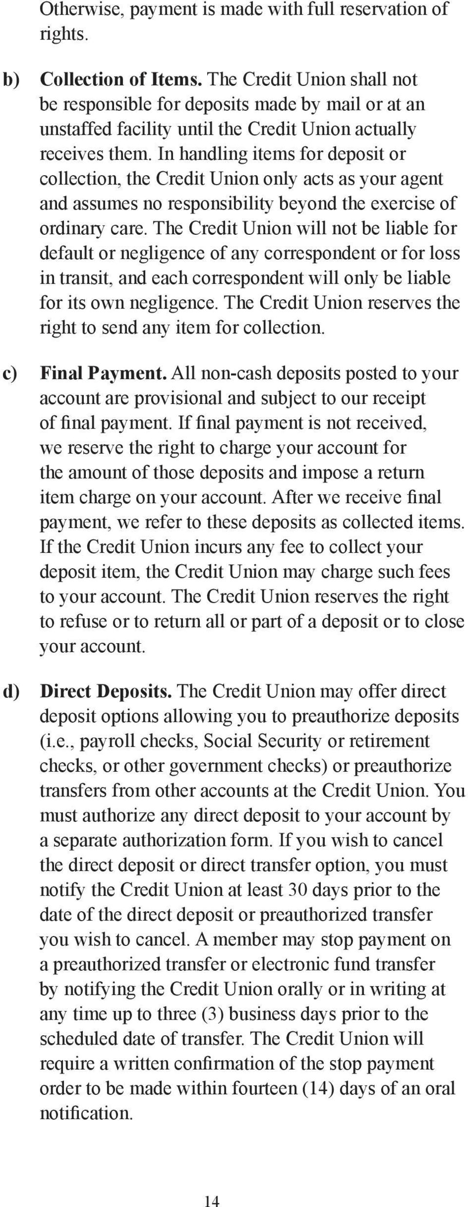 In handling items for deposit or collection, the Credit Union only acts as your agent and assumes no responsibility beyond the exercise of ordinary care.