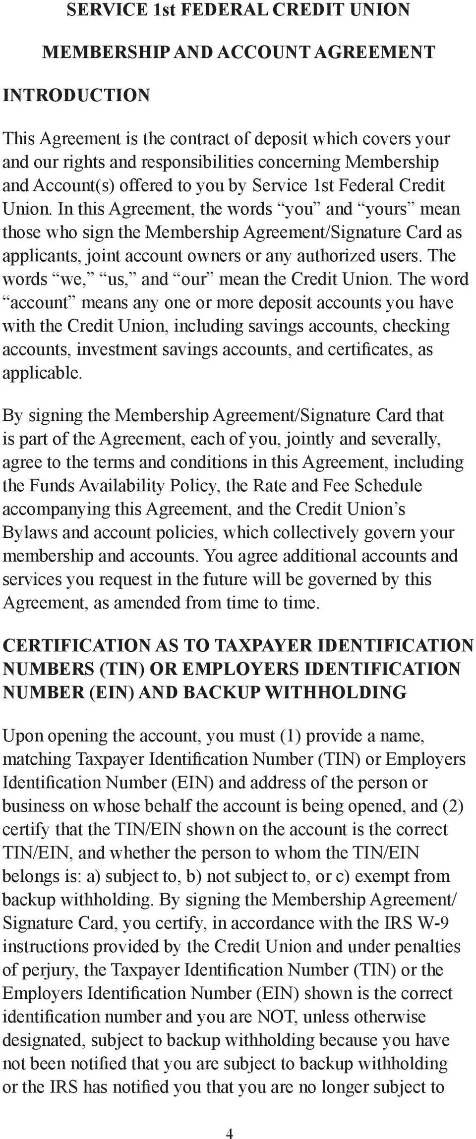 In this Agreement, the words you and yours mean those who sign the Membership Agreement/Signature Card as applicants, joint account owners or any authorized users.