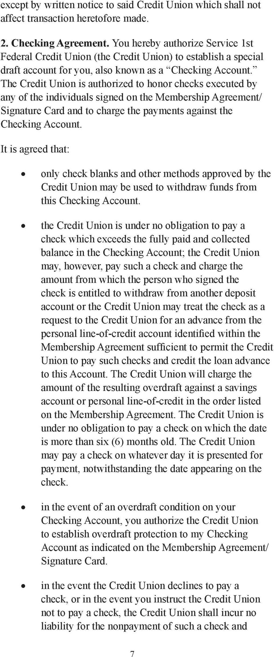The Credit Union is authorized to honor checks executed by any of the individuals signed on the Membership Agreement/ Signature Card and to charge the payments against the Checking Account.