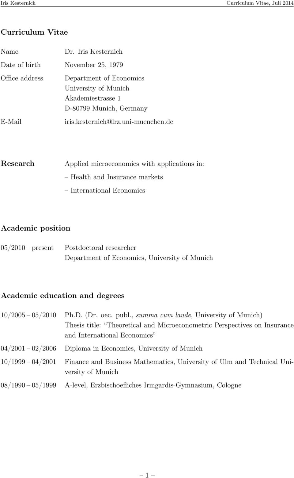 de Research Applied microeconomics with applications in: Health and Insurance markets International Economics Academic position 05/2010 present Postdoctoral researcher Department of Economics,