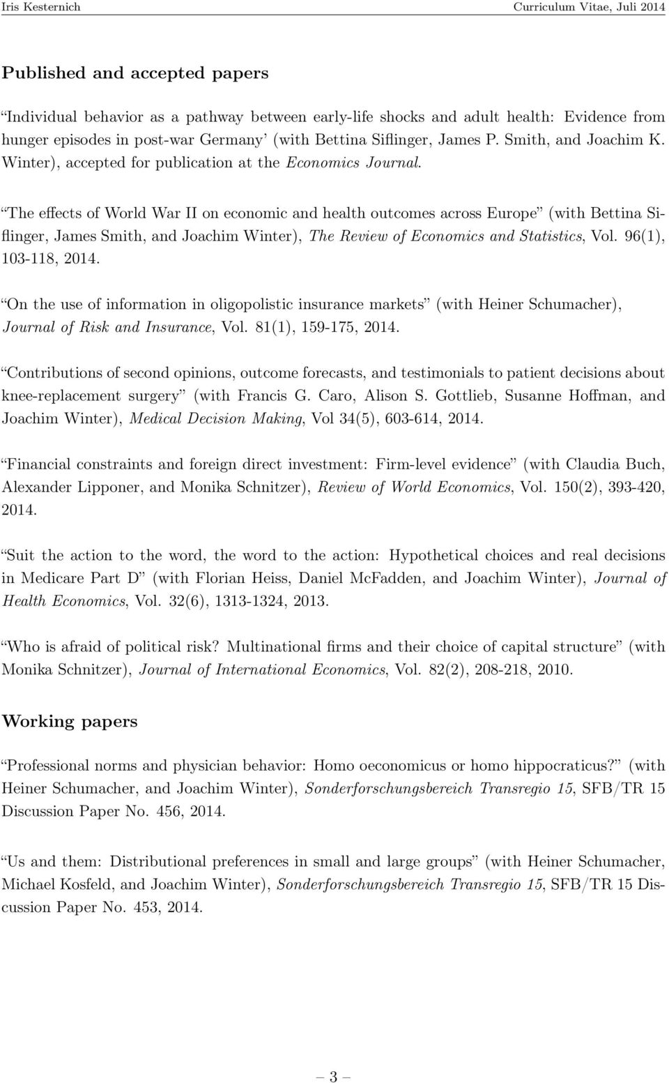 The effects of World War II on economic and health outcomes across Europe (with Bettina Siflinger, James Smith, and Joachim Winter), The Review of Economics and Statistics, Vol. 96(1), 103-118, 2014.