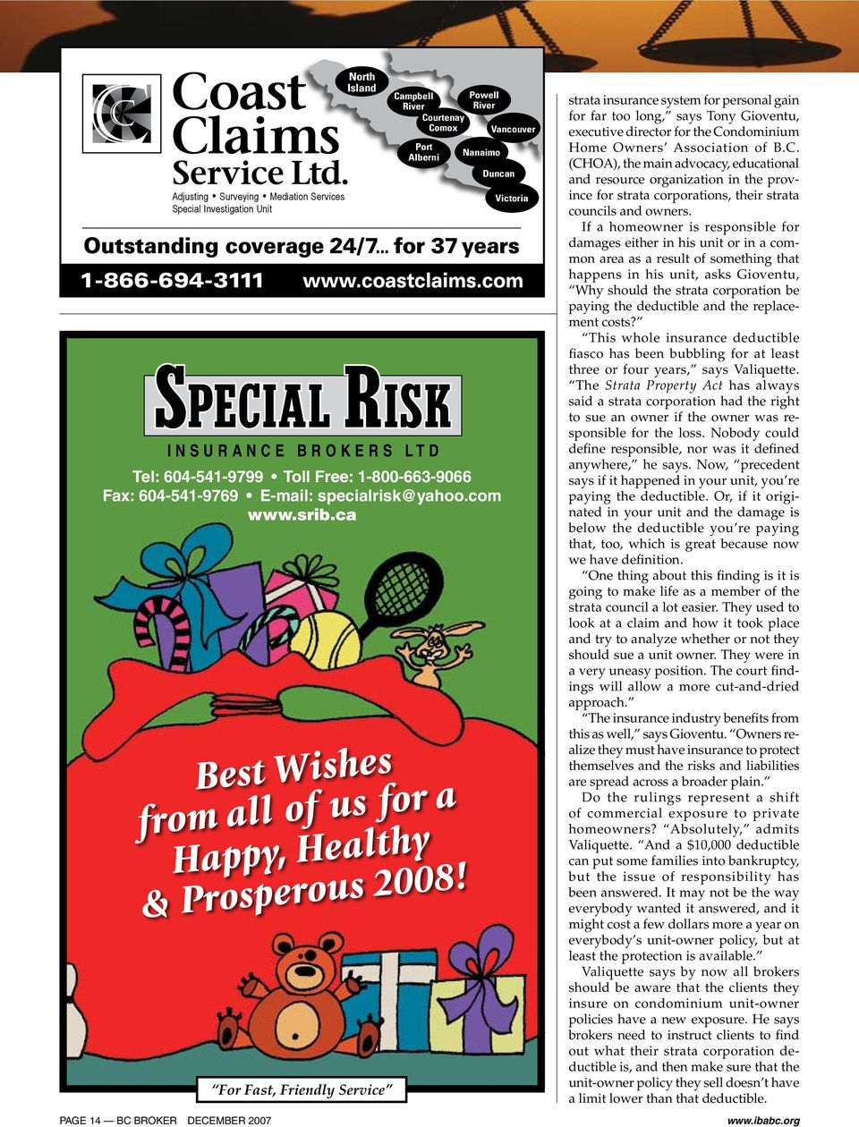 PAGE 14 BC BROKER DECEMber 2007 North Island For Fast, Friendly Service Campbell River Courtenay Comox Port Alberni Powell River Nanaimo Vancouver Duncan Victoria Outstanding coverage 24/7.