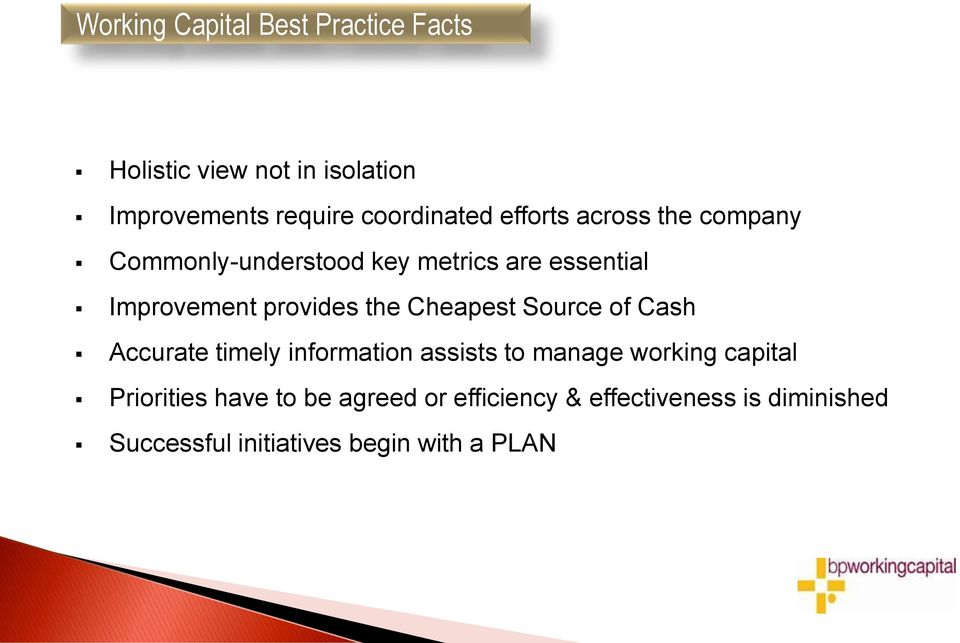 Cheapest Source of Cash Accurate timely information assists to manage working capital Priorities