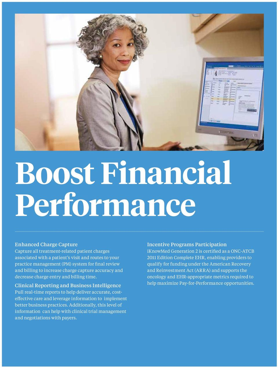 Clinical Reporting and Business Intelligence Pull real-time reports to help deliver accurate, costeffective care and leverage information to implement better business practices.