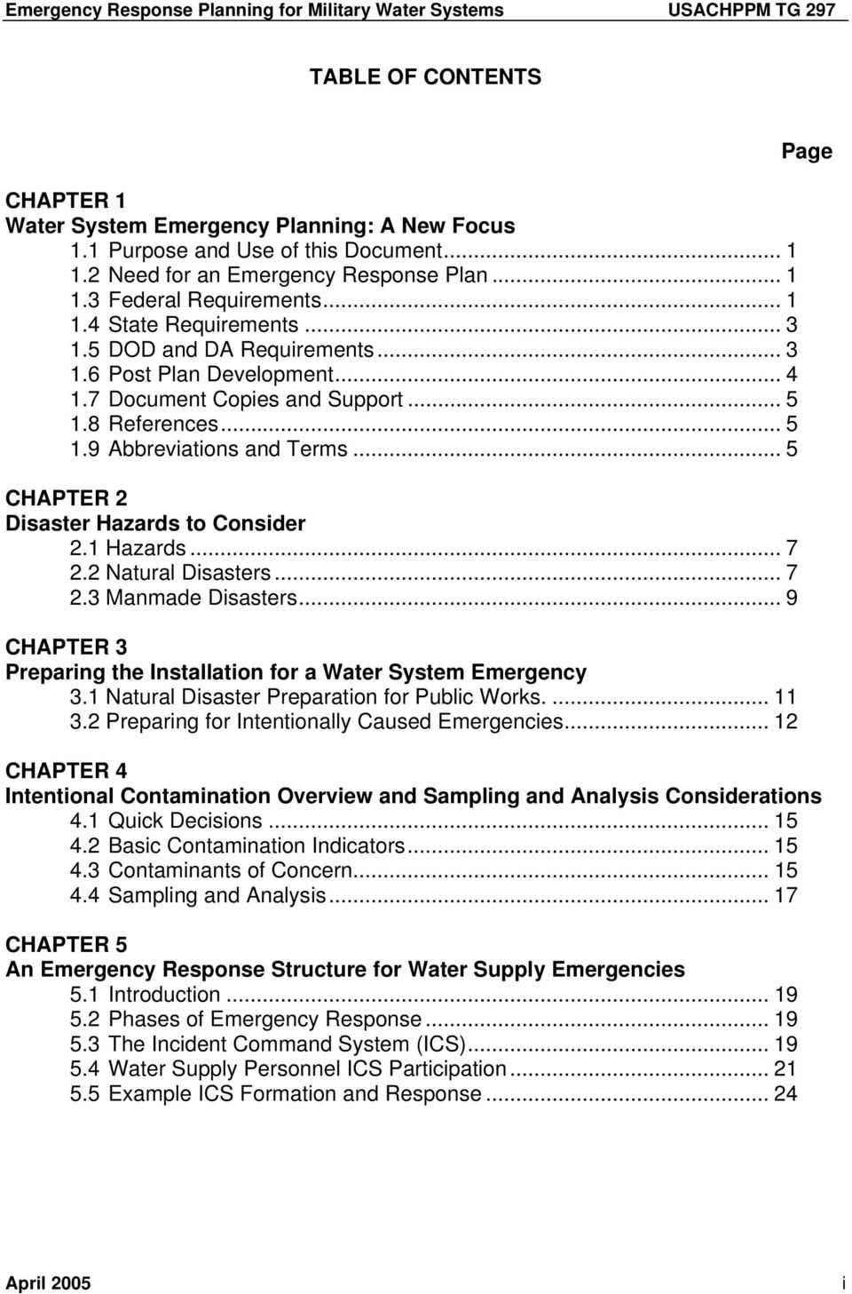 1 Hazards... 7 2.2 Natural Disasters... 7 2.3 Manmade Disasters... 9 CHAPTER 3 Preparing the Installation for a Water System Emergency 3.1 Natural Disaster Preparation for Public Works.... 11 3.