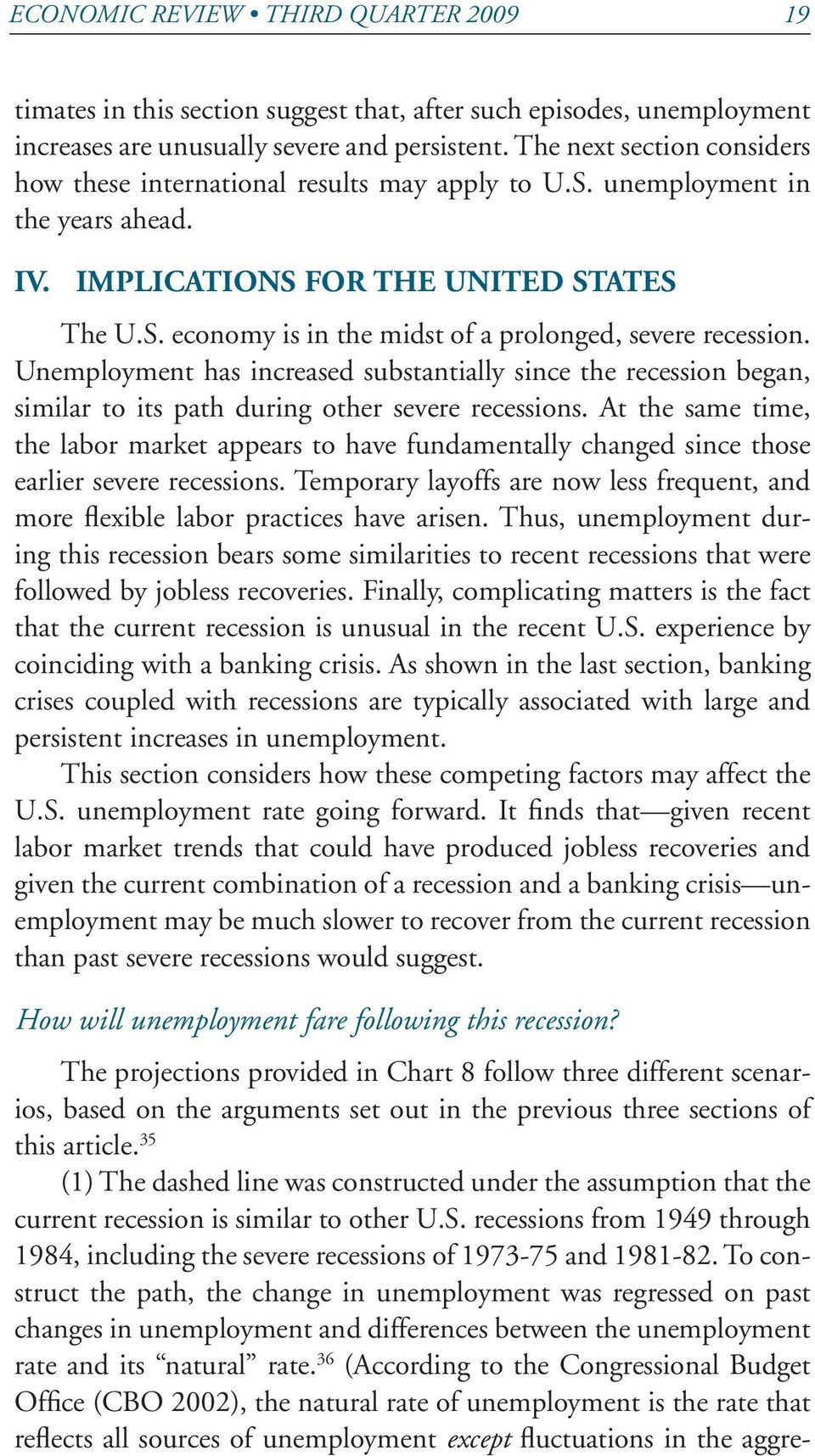 Unemployment has increased substantially since the recession began, similar to its path during other severe recessions.