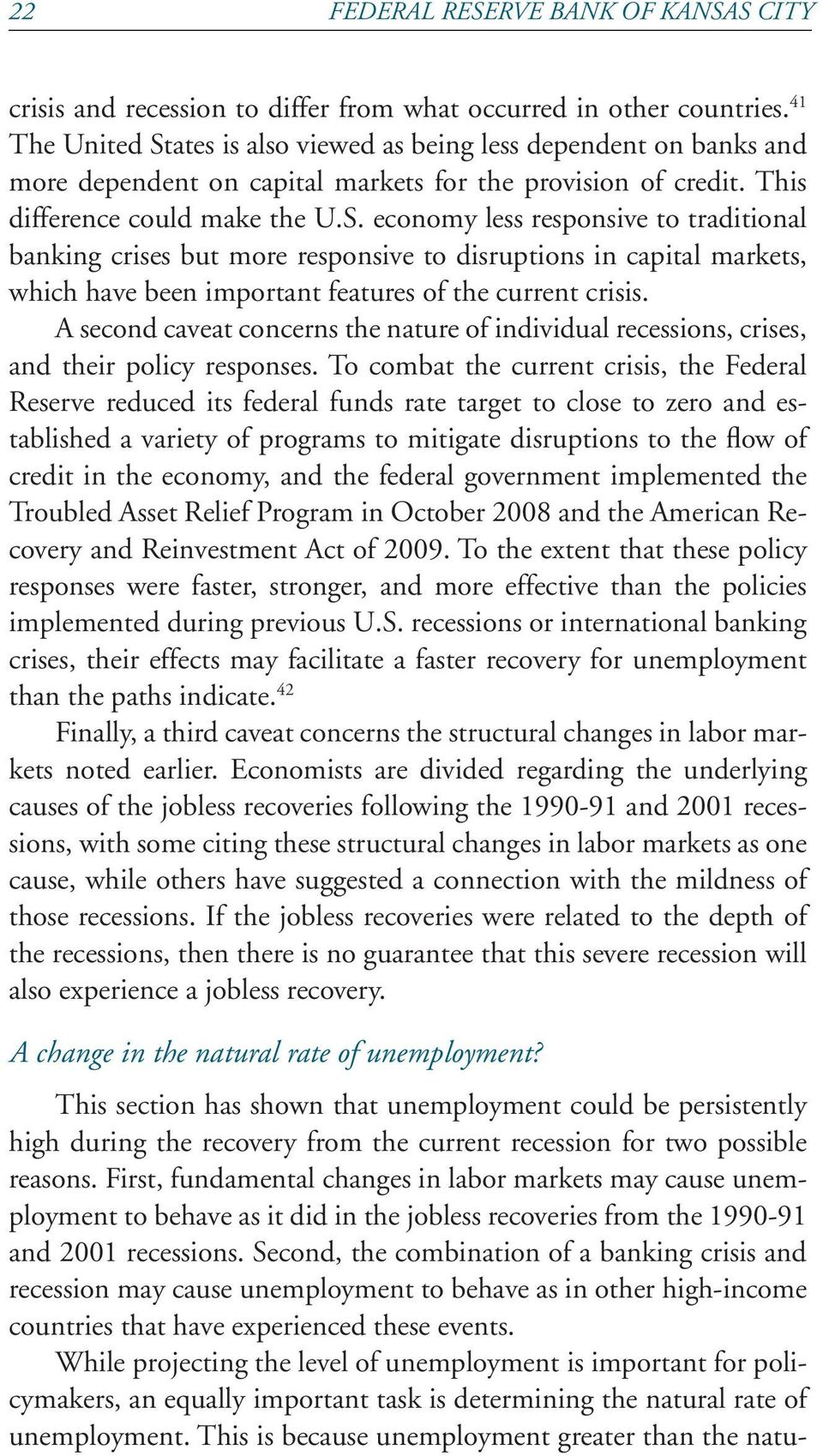 A second caveat concerns the nature of individual recessions, crises, and their policy responses.