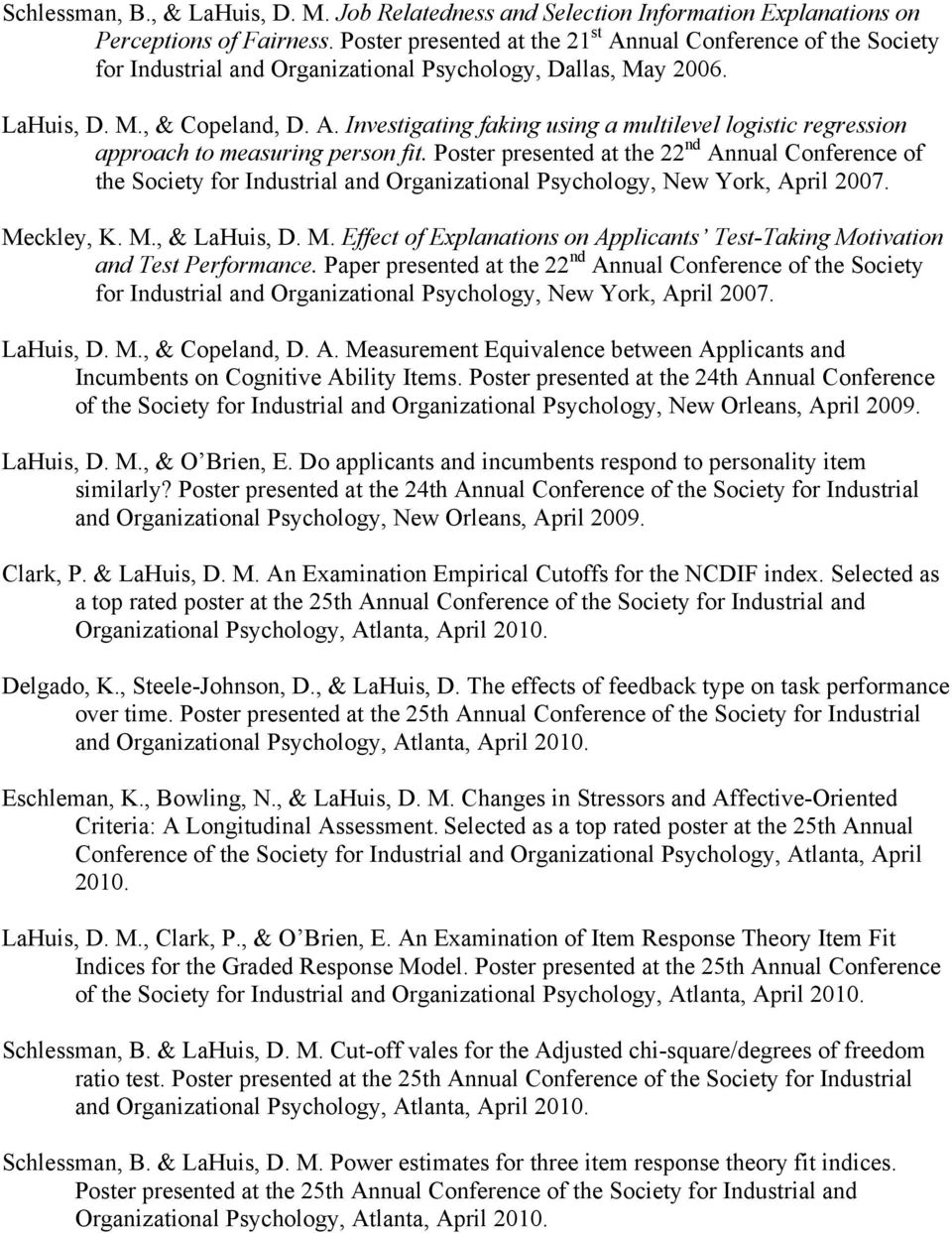 Poster presented at the 22 nd Annual Conference of the Society for Industrial and Organizational Psychology, New York, April 2007. Me