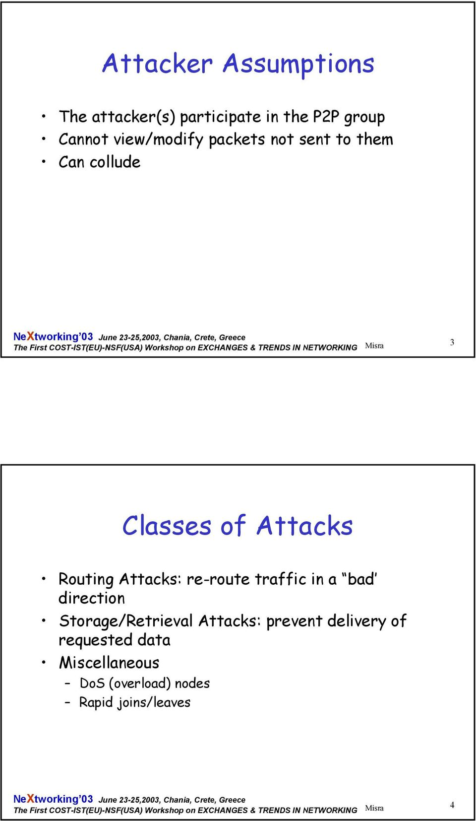 Attacks: re-route traffic in a bad direction Storage/Retrieval Attacks: