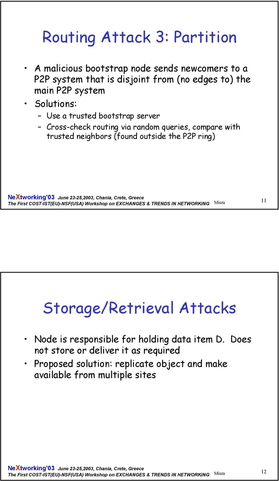 trusted neighbors (found outside the P2P ring) 11 Storage/Retrieval Attacks Node is responsible for holding data item D.