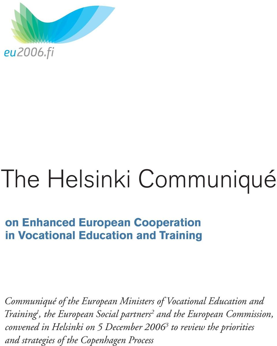 1, the European Social partners 2 and the European Commission, convened in Helsinki