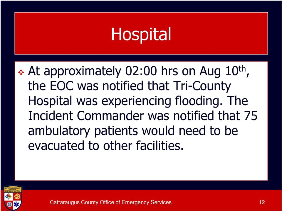 The Incident Commander was notified that 75 ambulatory patients would