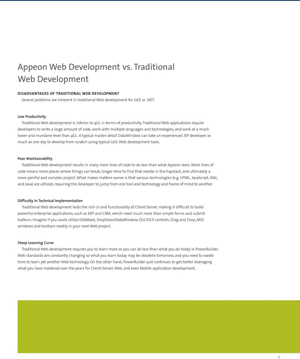 Traditional Web applications require developers to write a large amount of code, work with multiple languages and technologies, and work at a much lower and mundane level than 4GL.