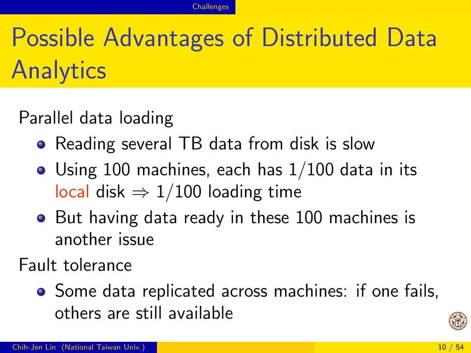 time But having data ready in these 100 machines is another issue Fault tolerance Some data