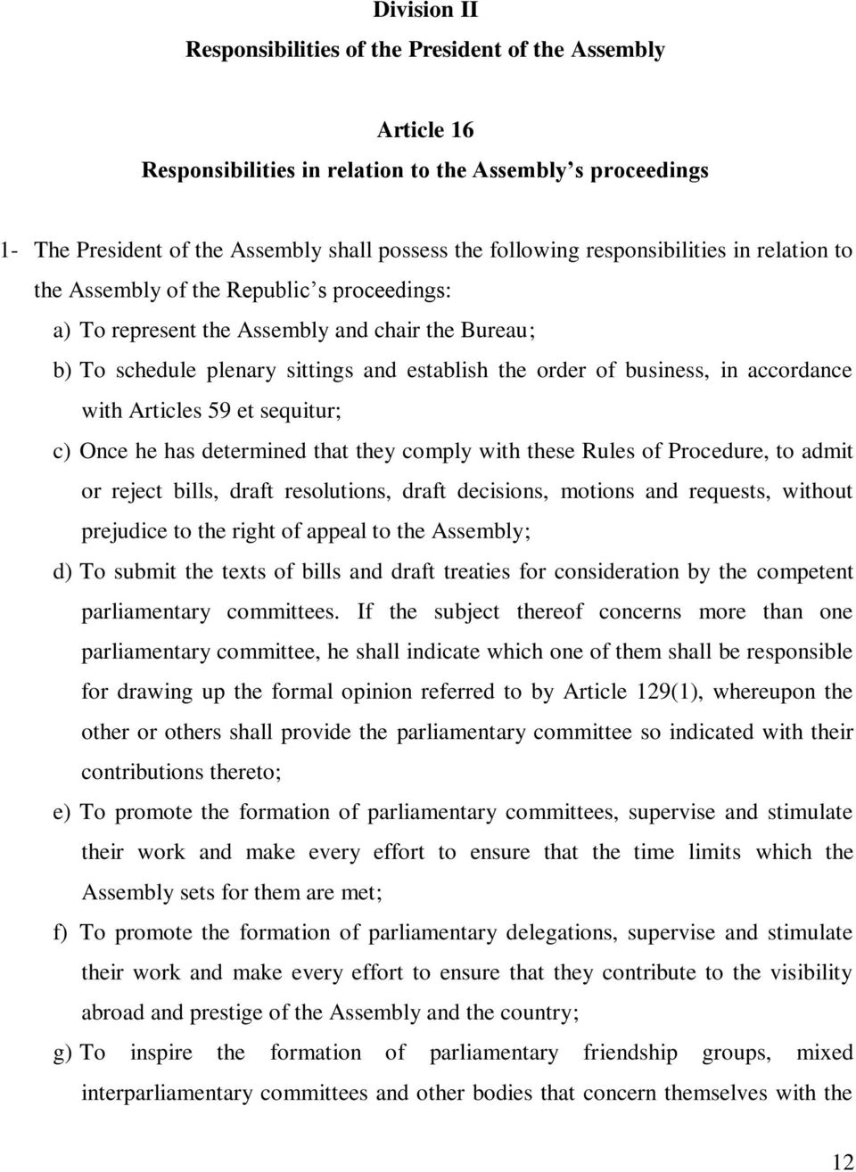 accordance with Articles 59 et sequitur; c) Once he has determined that they comply with these Rules of Procedure, to admit or reject bills, draft resolutions, draft decisions, motions and requests,