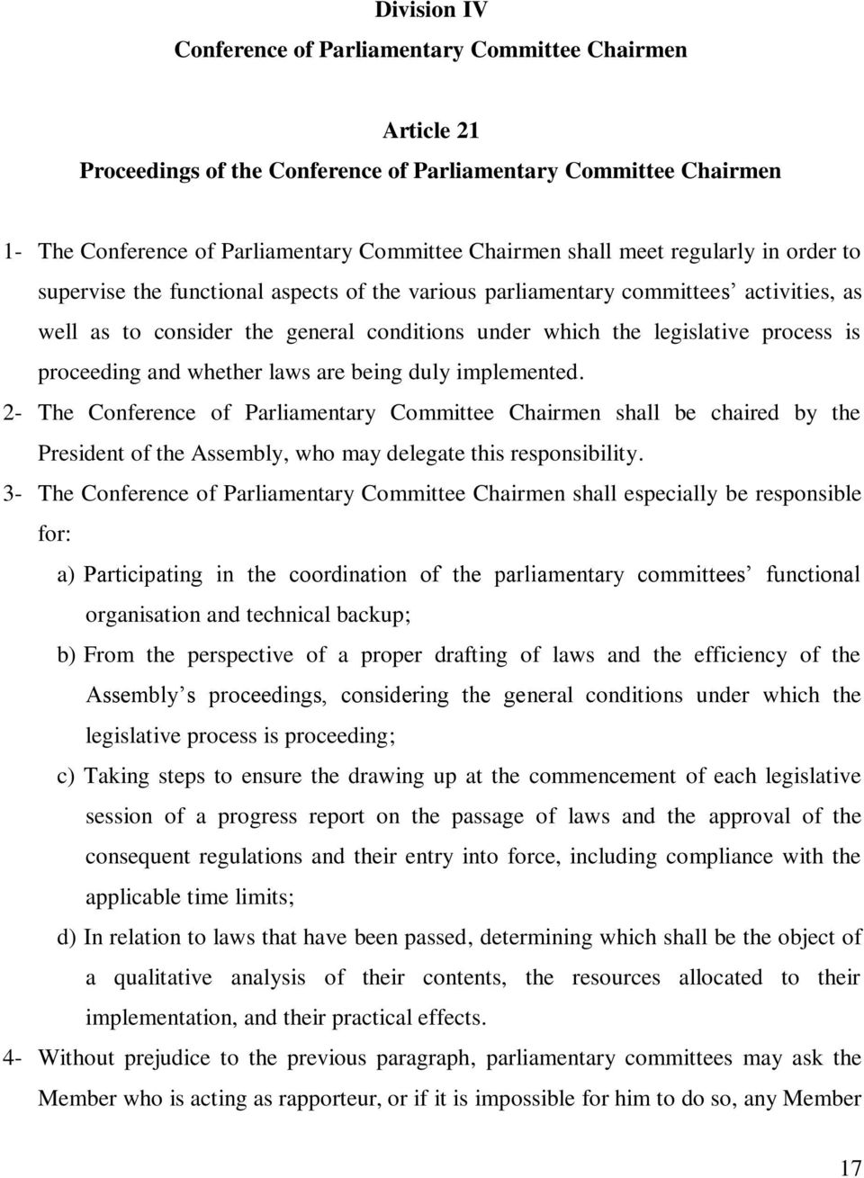 proceeding and whether laws are being duly implemented. 2- The Conference of Parliamentary Committee Chairmen shall be chaired by the President of the Assembly, who may delegate this responsibility.