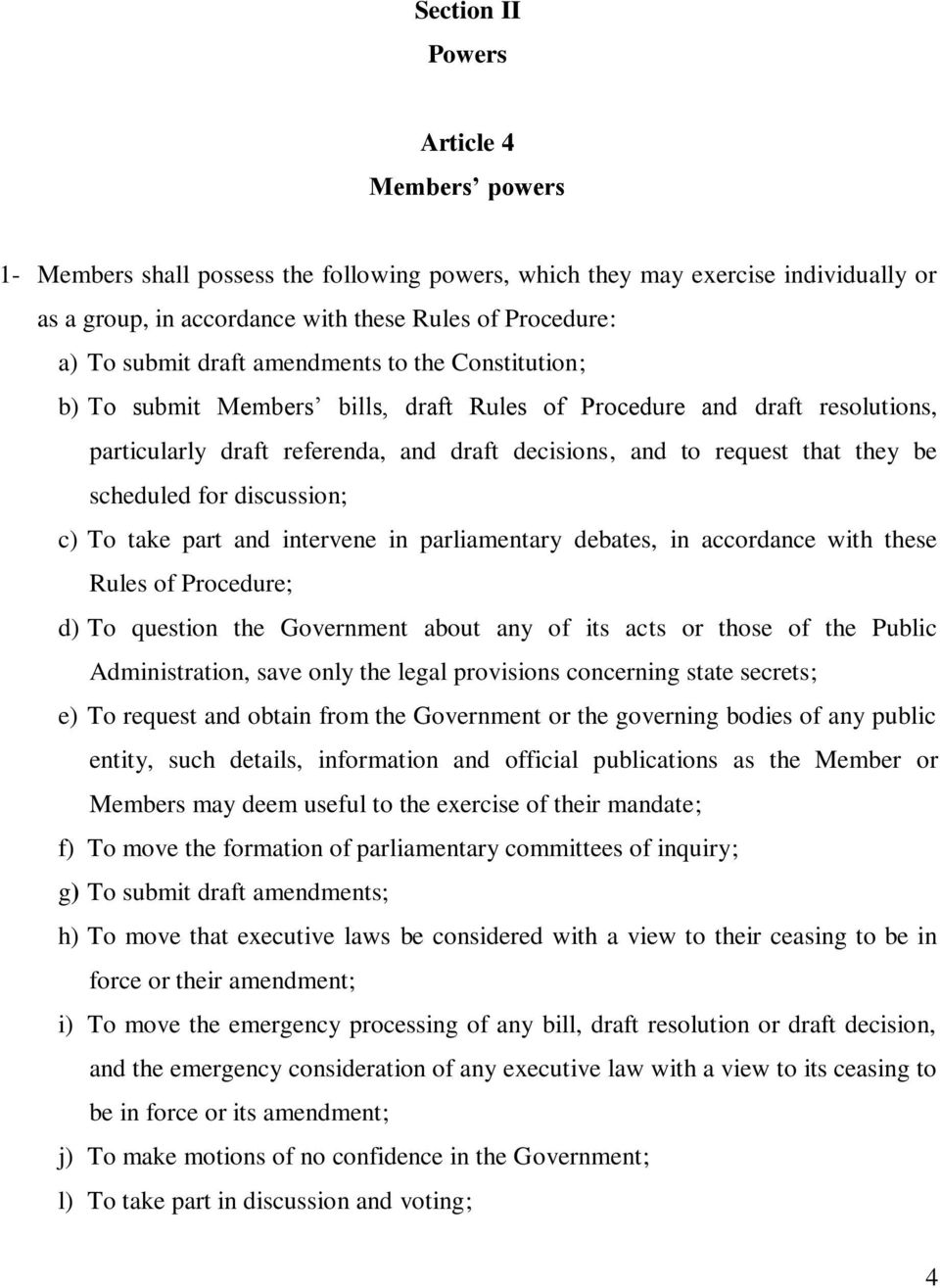 scheduled for discussion; c) To take part and intervene in parliamentary debates, in accordance with these Rules of Procedure; d) To question the Government about any of its acts or those of the