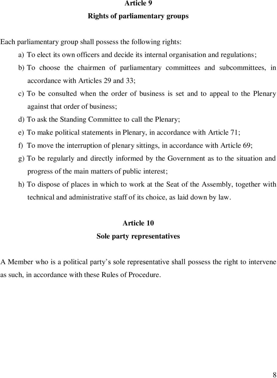of business; d) To ask the Standing Committee to call the Plenary; e) To make political statements in Plenary, in accordance with Article 71; f) To move the interruption of plenary sittings, in