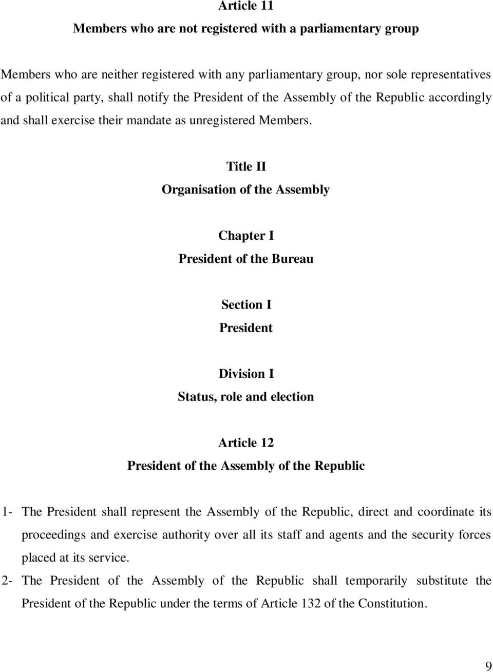 Title II Organisation of the Assembly Chapter I President of the Bureau Section I President Division I Status, role and election Article 12 President of the Assembly of the Republic 1- The President