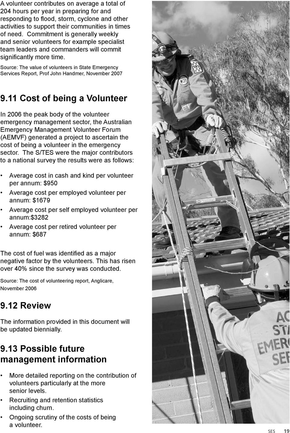 Source: The value of volunteers in State Emergency Services Report, Prof John Handmer, November 2007 9.