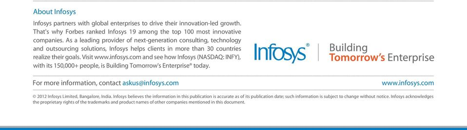 com and see how Infosys (NASDAQ: INFY), with its 150,000+ people, is Building Tomorrow's Enterprise today. For more information, contact askus@infosys.com www.infosys.com 2012 Infosys Limited, Bangalore, India.