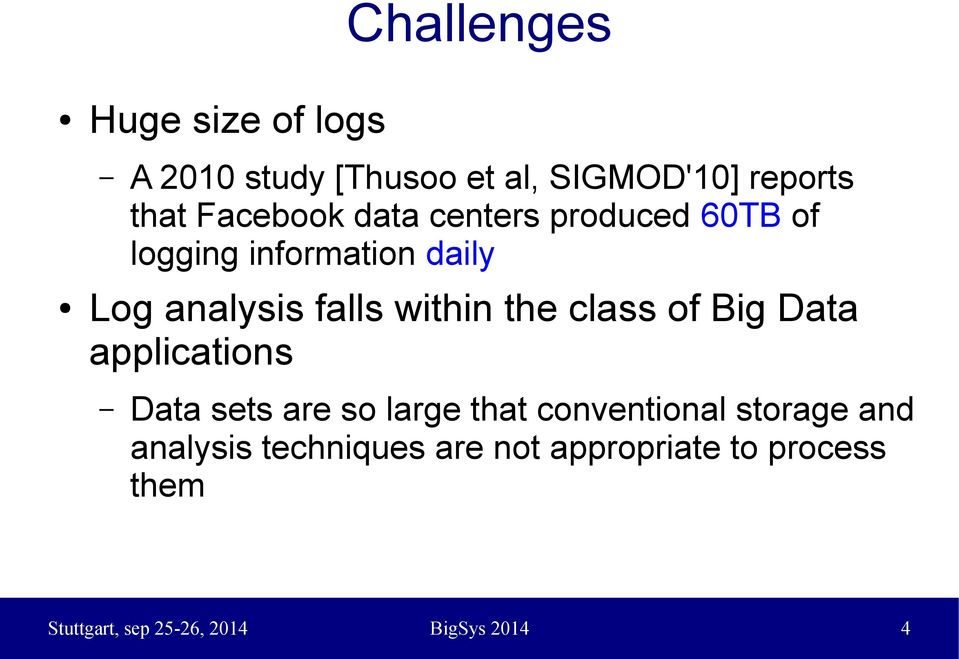 within the class of Big Data applications Data sets are so large that conventional